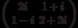 \left( \begin{array}{cc}2i & 1+i \\ 1-i & 2+3i%\end{array}%\right)