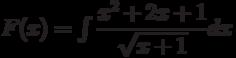 F(x)=\int \dfrac{x^2+2x+1}{\sqrt{x+1}} dx