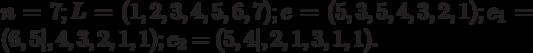 n=7;L=(1,2,3,4,5,6,7);e=(5,3,5,4,3,2,1);e_1=(6,5|,4,3,2,1,1);e_2=(5,4|,2,1,3,1,1).