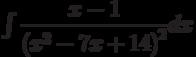 \int \dfrac { x-1}{\left(x^2-7x+14\right)^2 } dx
