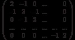 \left( \begin{array}{cccccc}2 & -1 & 0 & ... &  & 0 \\ -1 & 2 & -1 & ... &  & 0 \\ 0 & -1 & 2 & ... &  & 0 \\ ... & ... & ... & ... & ... & ... \\ 0 & 0 & 0 & ... & -1 & 2%\end{array}%\right)
