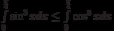 \int\limits_{0}^{\frac {\pi}4}\sin^3 x dx\le\int\limits_{0}^{\frac {\pi}4}\cos^3 x dx