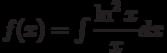 f(x) =\int  \dfrac{\ln^2 x}{x} dx