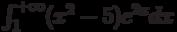 \int_{1}^{+\infty} (x^2-5)e^{2x} dx