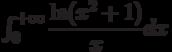 \int_{0}^{+\infty} \dfrac{\ln (x^2+1)}{x} dx