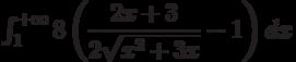 \int_{1}^{+\infty} 8\left( \dfrac{2x+3}{2\sqrt{x^2+3x}}-1\right) dx