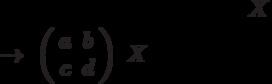 X$\ \rightarrow \ \left( \begin{array}{cc}a & b \\ c & d%\end{array}%\right) \ X