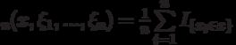 \hat{F}_n(x,\xi_1,...,\xi_n)=\frac 1 n \sum\limits_{i=1}^n I_{\{x_i\in x\}}