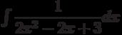 \int \dfrac{1}{2x^2-2x+3} dx