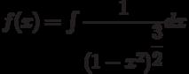 f(x) =\int \dfrac{1}{\left(1-x^2 \right) ^{\dfrac{3}{2}}} dx
