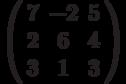 \left( \begin{array}{ccc} 7 & -2 & 5\\ 2 & 6 & 4\\ 3 & 1 & 3\\ \end{array} \right)