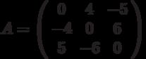 A=\left( \begin{array}{ccc}0 & 4 & -5 \\ -4 & 0 & 6 \\ 5 & -6 & 0%\end{array}%\right)