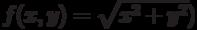 f(x,y)=\sqrt{x^2+y^2})