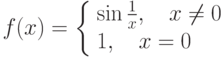 f(x)=\left\{\begin{array}{l}\sin\frac 1 x,\quad x\ne0 \\ 1,\quad x=0\end{array}\right.
