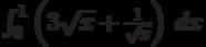 \int_0^1 \left(3 \sqrt{x}+\frac{1}{\sqrt{x}}\right) \, dx