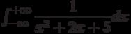 \int_{-\infty}^{+\infty} \dfrac{1}{x^2+2x+5} dx