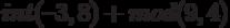 int(–3,8)+mod(9,4)
