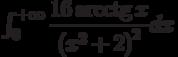 \int_{0}^{+\infty} \dfrac{16\arcctg x}{\left( x^2+2\right)^2 } dx