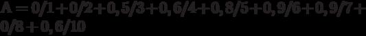 А=0/1+0/2+0,5/3+0,6/4+0,8/5+0,9/6+0,9/7+0/8+0,6/10