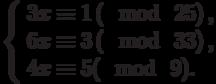 \left\{\begin{array}{l}3x \equiv 1\left(\mod~25\right),\\6x \equiv 3\left(\mod~33\right),\\4x \equiv 5(\mod~9).\end{array}\right