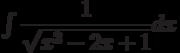 \int \dfrac{1}{\sqrt{x^2-2x+1} } dx