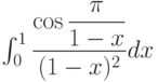 \int_{0}^{1} \dfrac{\cos \dfrac{\pi}{1-x}}{(1-x)^2} dx