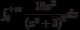 \int_{0}^{+\infty} \dfrac{18x^2}{\left(x^3+3 \right)^2 } dx