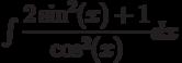 \int \dfrac{2\sin^2(x)+1}{\cos^2(x)} dx